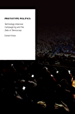 Prototype Politics: Technology-Intensive Campaigning and the Data of Democracy (Oxford Studies in Digital Politics)