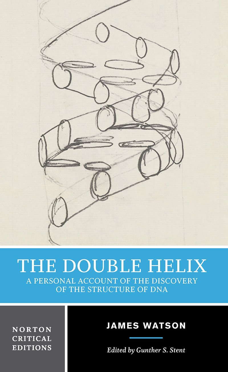 The Double Helix: A Personal Account of the Discovery of the Structure of DNA (Norton Critical Editions)