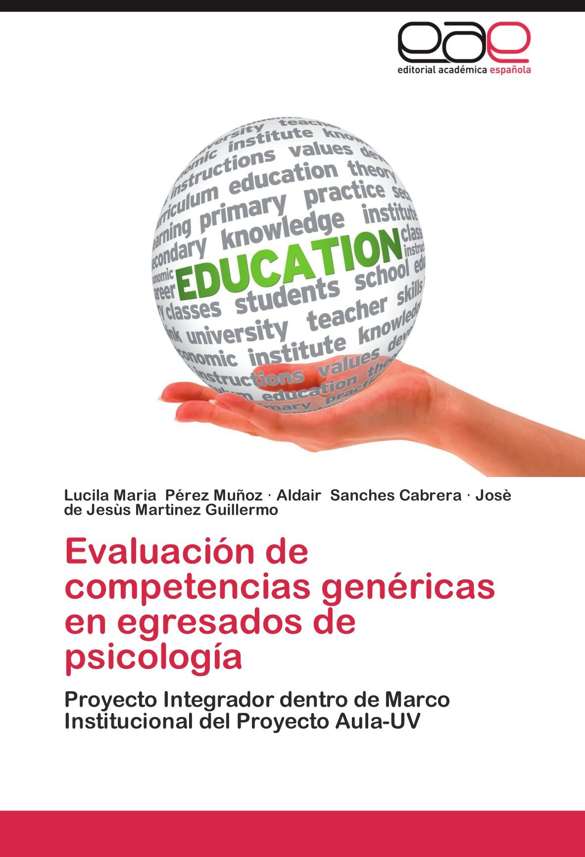Evaluación de competencias genéricas en egresados de psicología: Proyecto Integrador dentro de Marco Institucional del Proyecto Aula-UV (Spanish Edition): ...
