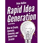 Rapid Idea Generation: How to Create, Innovate, Conceive, and Invent From Scratch [Second Edition] (Think Smarter, Not Harder