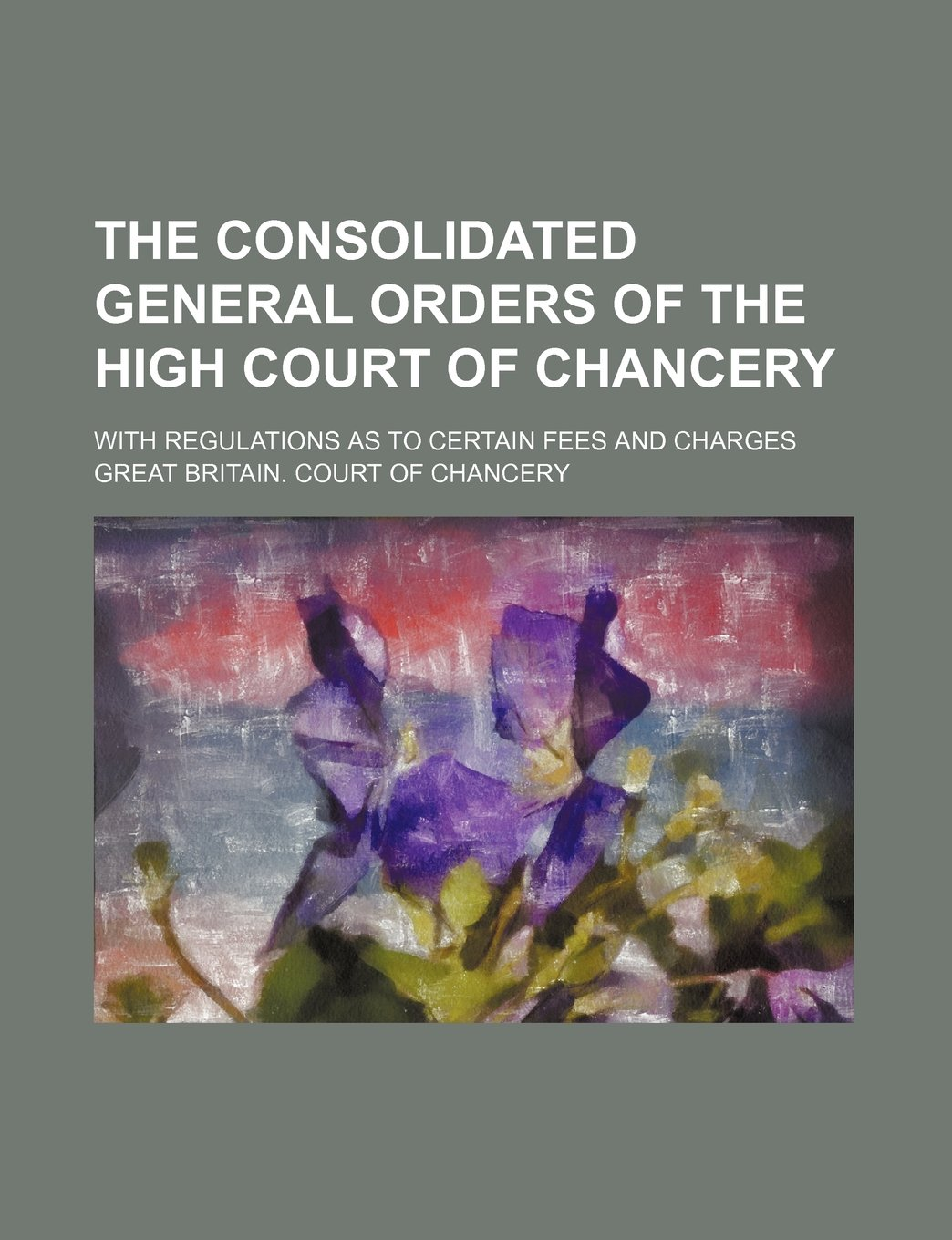 The consolidated general orders of the High Court of Chancery; with regulations as to certain fees and charges PDF