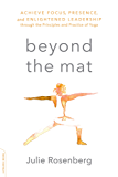 Beyond the Mat: Achieve Focus, Presence, and Enlightened Leadership through the Principles and Practice of Yoga (English Edition)
