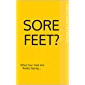 SORE FEET?: What Your Feet Are Really Saying.....