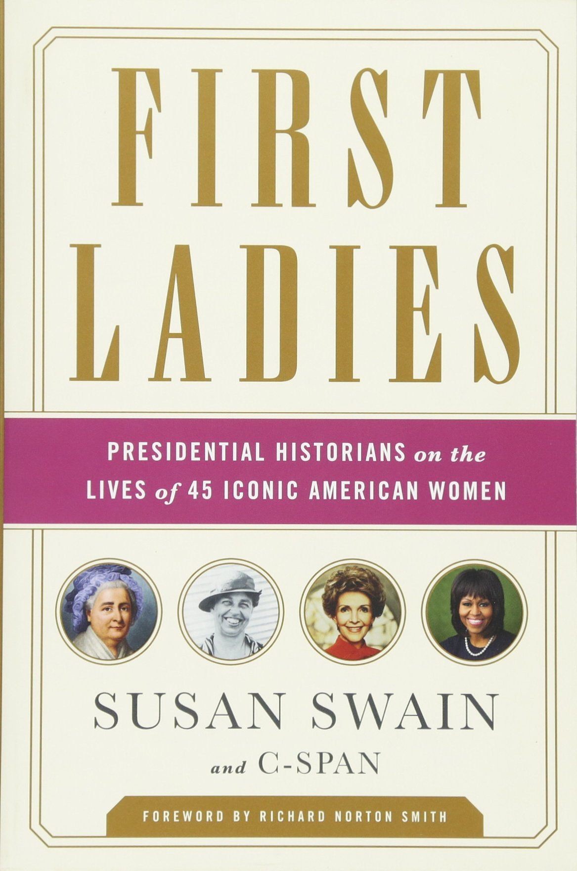 Download First Ladies: Presidential Historians on the Lives of 45 Iconic American Women pdf
