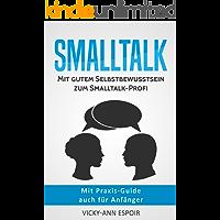 Smalltalk: Mit gutem Selbstbewusstsein zum Smalltalk-Profi: Mit Praxis-Guide - auch für Anfänger