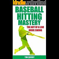 Baseball Hitting Mastery: Art of the Line Drive Swing (Baseball Book, Baseball Hitting Mechanics, Baseball Hitting Drills, Baseball Swing)