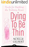 Dying To Be Thin: Tools for Battling The Bulimia Beast