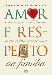 Amor e respeito na família: O que os pais mais desejam, do que os filhos mais precisam