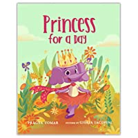 Princess for a Day: A Story about The Value of Kindness, Self-Love, and Being Yourself That Every Girl Needs To Hear