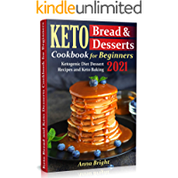 Keto Bread and Desserts Cookbook for Beginners: Ketogenic Diet Dessert Recipes and Keto Baking book cover