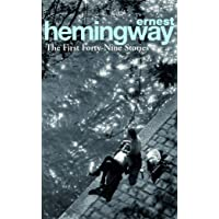 The First Forty-Nine Stories: Ernest Hemingway