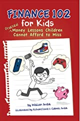 Finance 102 for Kids: Practical Money Lessons Children Cannot Afford to Miss Kindle Edition