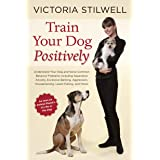 Train Your Dog Positively: Understand Your Dog and Solve Common Behavior Problems Including Separation Anxiety, Excessive Bar