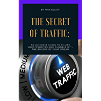 The Secret of Traffic : An Ultimate Gui de to Filling Your Websites and Funnels with The Buyers of Your Dream (English…