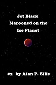 Jet Black - Marooned on the Ice Planet #2 (The Incredible Adventures of Jet Black and his Starship Crew)
