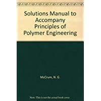 Solutions Manual to Accompany Principles of Polymer Engineering
