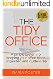 The Tidy Office: A simple system for keeping your office clean, organized and clutter-free (Declutter, Organize and Simplify)