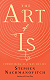 The Art of Is: Improvising as a Way of Life (English Edition)