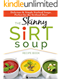 The Skinny Sirtfood Soup Recipe Book: Delicious & Simple Sirtfood Diet Soups For Health & Weight Loss (English Edition)