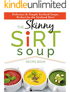 The sirtfood diet recipe book the original official sirtfood diet the skinny sirtfood soup recipe book delicious simple sirtfood diet soups for health forumfinder Choice Image