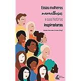 Essas Mulheres Maravilhosas e suas Histórias Inspiradoras