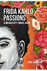 Frida's Passions: A Mexico City Travel Guide Kindle Edition