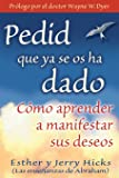 Pedid Que YA Se OS Ha Dado: Como Aprender a Manifestar Sus Deseos = Ask and It Is Given = Ask and It Is Given