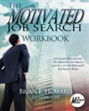 The Motivated Job Search Workbook: Job Search Exercises for The Motivated Job Search and Over 50 and Motivated! Job Search Books (The Motivated Series)