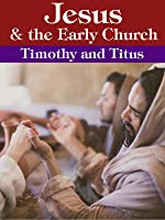 Jesus and the Early Church - Timothy and Titus