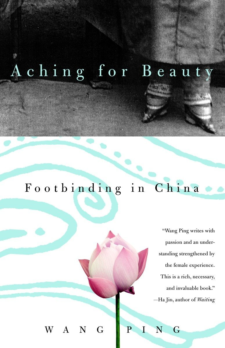 Aching For Beauty Footbinding In China Wang Ping 9780385721363