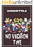Undertale: No Vacation Time: An Unofficial Undertale Story