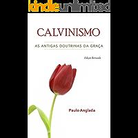 Calvinismo: As Antigas Doutrinas da Graça