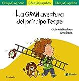 La GRAN aventura del príncipe Peque (Castellano - A Partir De 3 Años - Cuentos - Chiquicuentos)