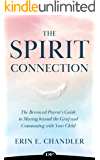 The Spirit Connection: The Bereaved Parent's Guide to Moving beyond the Grief and Communing with Your Child
