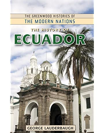 The History of Ecuador (The Greenwood Histories of the Modern Nations)