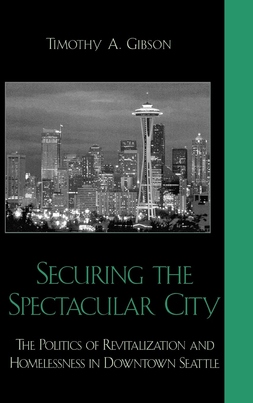 securing-the-spectacular-city-the-politics-of-revitalization-and-homelessness-in-downtown-seattle