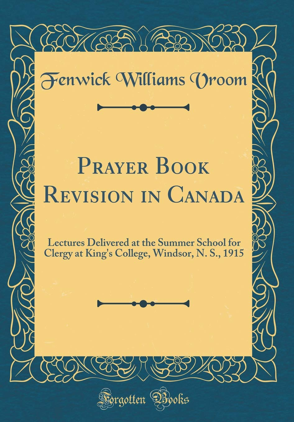 Prayer Book Revision in Canada: Lectures Delivered at the Summer School for Clergy at King's College, Windsor, N. S., 1915 (Classic Reprint) pdf epub