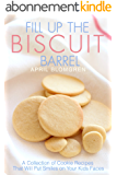 Fill Up the Biscuit Barrel: A Collection of Cookie Recipes That Will Put Smiles on Your Kids Faces (English Edition)