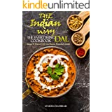 The Indian Way - The Everything Dal Cookbook: Spices 7 Flavors of Dried Beans, Peas & Lentils (The Indian Way Cookbook Series