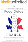 The traveler's essential French food guide: A gourmet's companion to explore the most famous traditional dishes and food in France