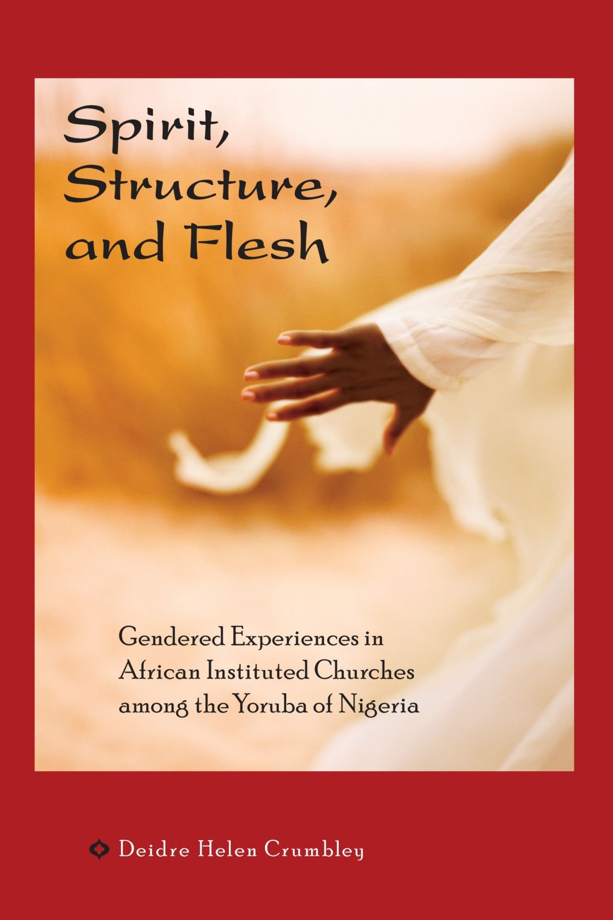 Spirit, Structure, and Flesh: Gender and Power in Yoruba African Instituted Churches (Africa and the Diaspora: History, Politics, Culture) ebook