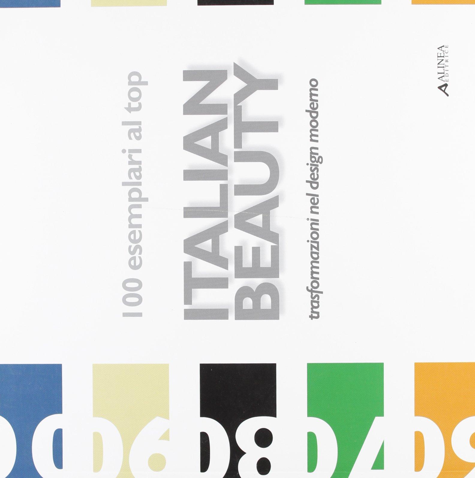 Italian beauty. 100 esemplari al top. Trasformazioni del design moderno. Ediz. italiana e inglese: aa.vv.: 9788881259823: Amazon.com: Books