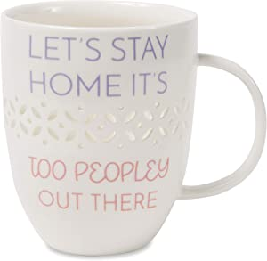 Pavilion Gift Company Let's Stay Home It's Too Peopley Out There Cup