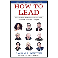 How to Lead: Wisdom from the World's Greatest CEOs, Founders, and Game Changers (English Edition)