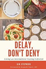Delay, Don't Deny: Living an Intermittent Fasting Lifestyle Paperback