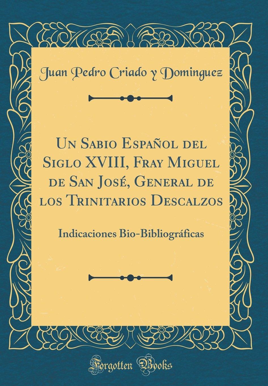 Un Sabio Español del Siglo XVIII, Fray Miguel de San José, General de los Trinitarios Descalzos: Indicaciones Bio-Bibliográficas (Classic Reprint) (Spanish Edition) ebook