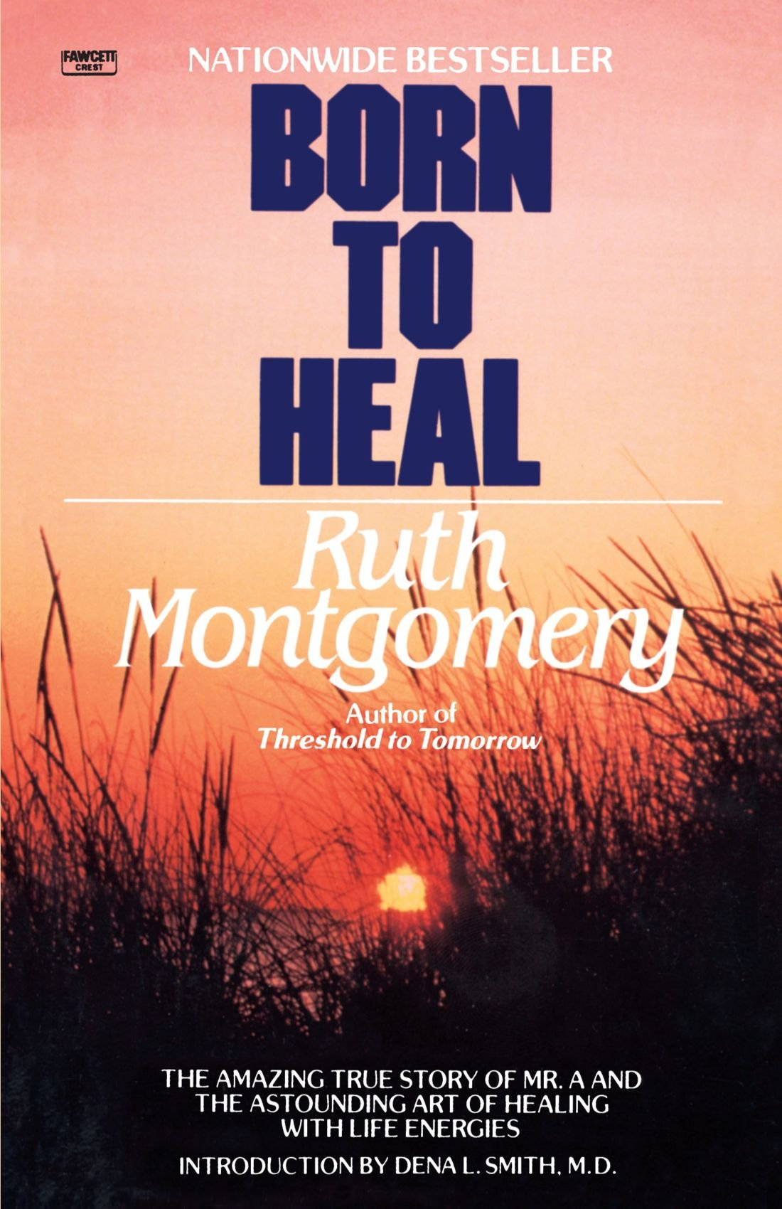 Merveilleux Born To Heal: The Amazing True Story Of Mr. A And The Astounding Art Of  Healing With Life Energies: Ruth Montgomery: 9780345482990: Amazon.com:  Books