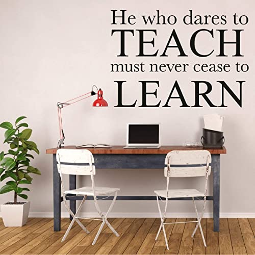 Classroom Decor for Teachers Teacher/'s Gift Vinyl Wall Decal He Who Dares To Teach Must Never Cease To Learn