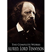 The Complete Works of Alfred, Lord Tennyson: Idylls Of The King, The Foresters: Robin Hood And Maid Marian, The Lover's Tale and More