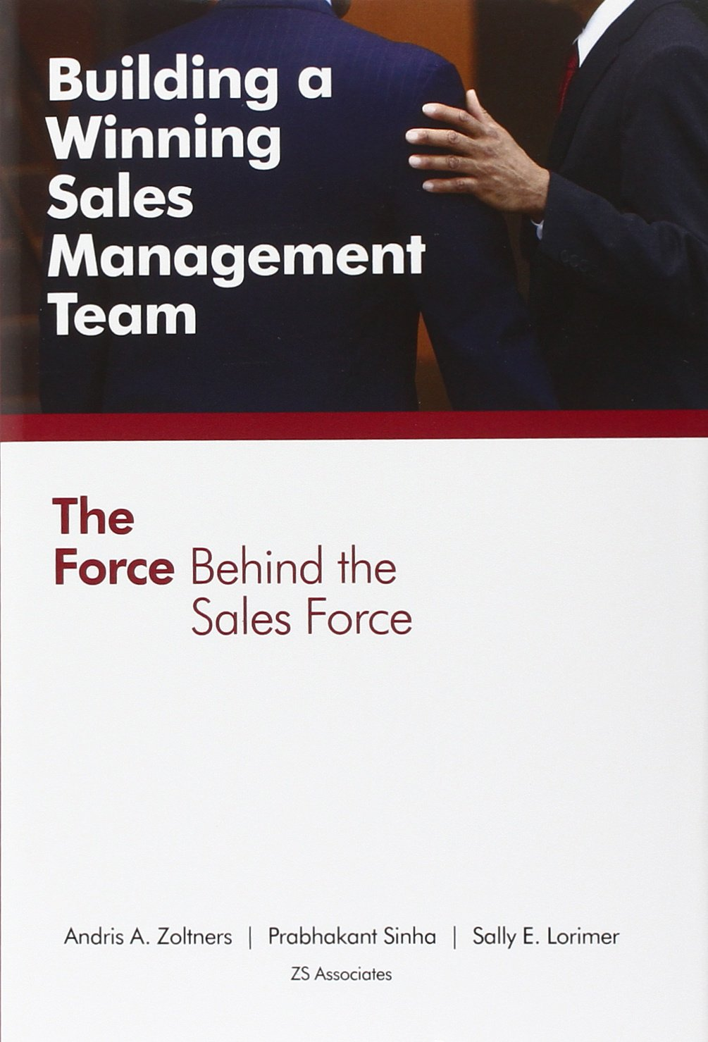 Building a Winning Sales Management Team: The Force Behind the Sales Force:  Andris A. Zoltners, Prabhakant Sinha, Sally E. Lorimer: 9780985343606: ...